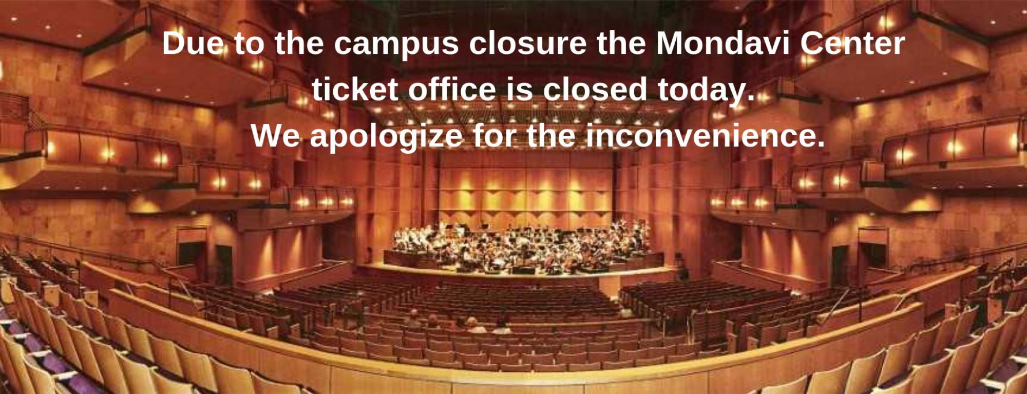 The Mondavi Center Ticket Office is closed today.
