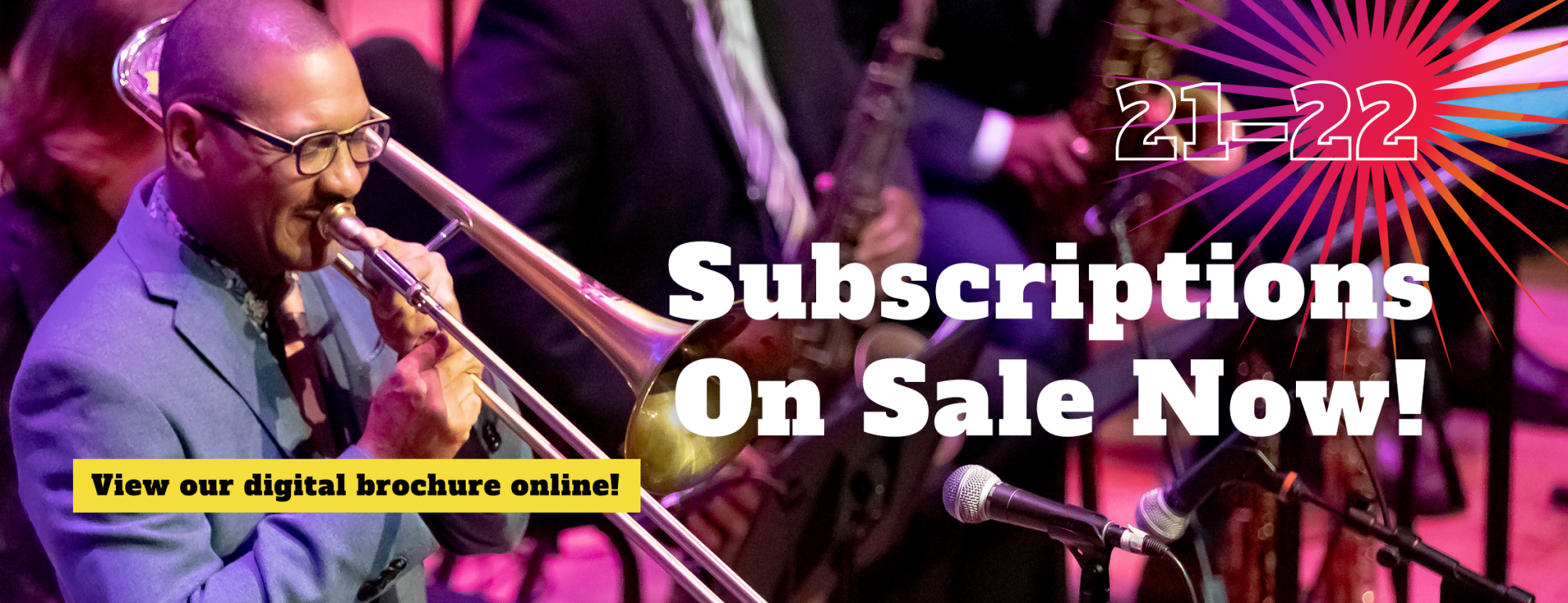 21-22 Subscriptions are on sale now! Click to view our digital brochure online..